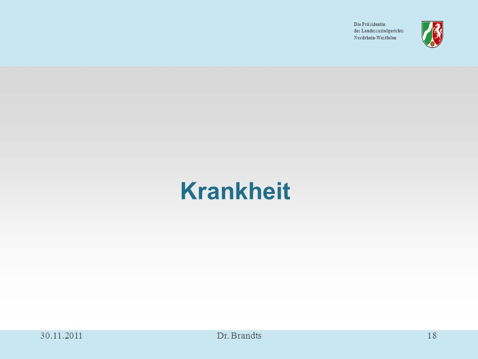 Die Präsidentin des Landessozialgerichts Nordrhein-Westfalen Krankheit 30.11.201118Dr. Brandts