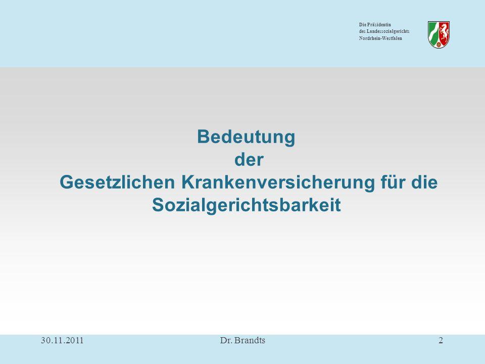 Die Präsidentin des Landessozialgerichts Nordrhein-Westfalen Bedeutung der Gesetzlichen Krankenversicherung für die Sozialgerichtsbarkeit 30.11.20112Dr.