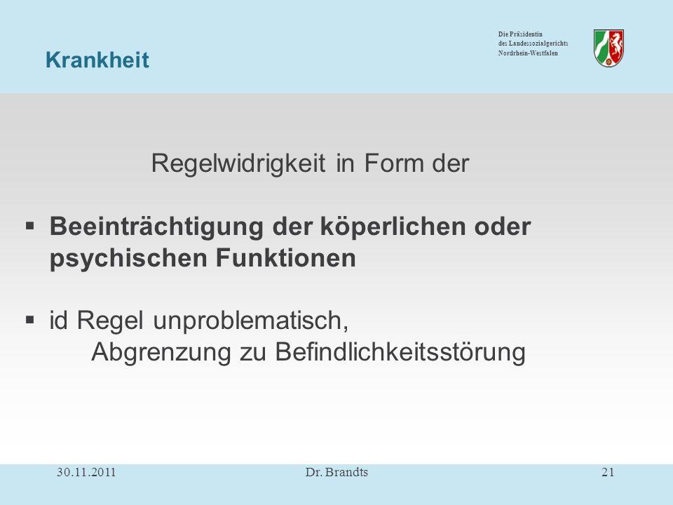 Die Präsidentin des Landessozialgerichts Nordrhein-Westfalen Regelwidrigkeit in Form der Beeinträchtigung der köperlichen oder psychischen Funktionen id Regel unproblematisch, Abgrenzung zu Befindlichkeitsstörung Krankheit 30.11.201121Dr.