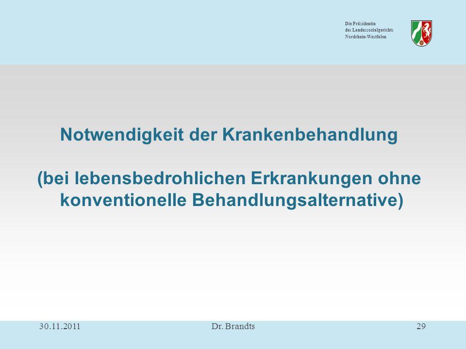 Die Präsidentin des Landessozialgerichts Nordrhein-Westfalen Notwendigkeit der Krankenbehandlung (bei lebensbedrohlichen Erkrankungen ohne konventionelle Behandlungsalternative) 30.11.201129Dr.