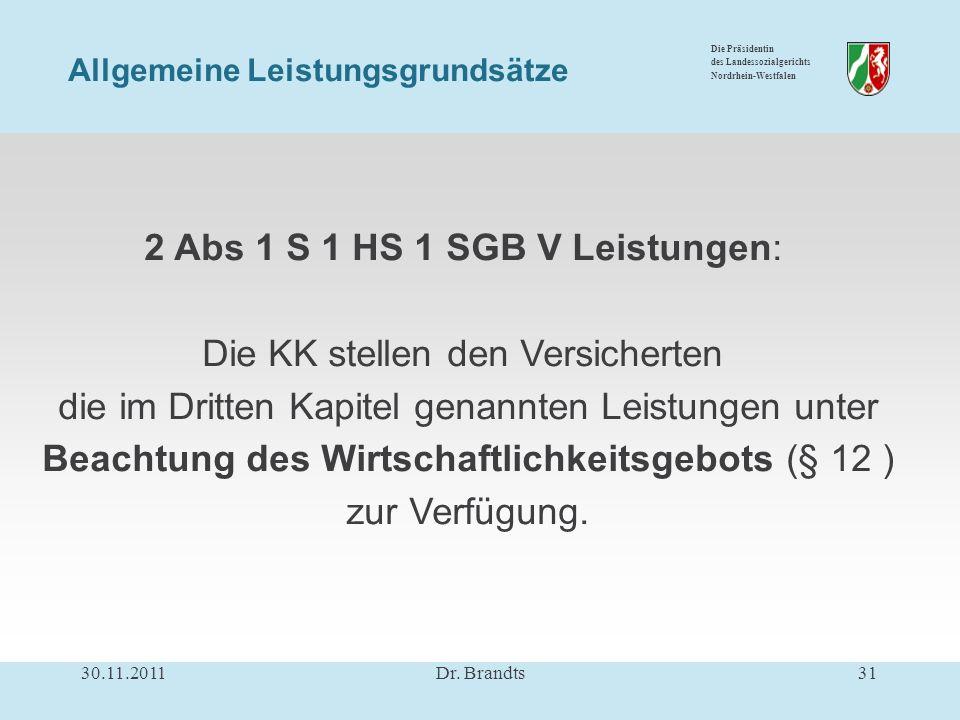 Die Präsidentin des Landessozialgerichts Nordrhein-Westfalen 2 Abs 1 S 1 HS 1 SGB V Leistungen: Die KK stellen den Versicherten die im Dritten Kapitel genannten Leistungen unter Beachtung des Wirtschaftlichkeitsgebots (§ 12 ) zur Verfügung.
