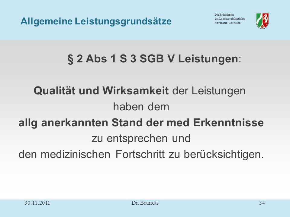 Die Präsidentin des Landessozialgerichts Nordrhein-Westfalen § 2 Abs 1 S 3 SGB V Leistungen: Qualität und Wirksamkeit der Leistungen haben dem allg anerkannten Stand der med Erkenntnisse zu entsprechen und den medizinischen Fortschritt zu berücksichtigen.