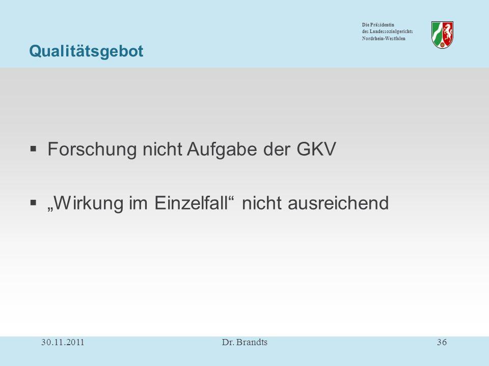 Die Präsidentin des Landessozialgerichts Nordrhein-Westfalen Qualitätsgebot Forschung nicht Aufgabe der GKV Wirkung im Einzelfall nicht ausreichend 30.11.201136Dr.