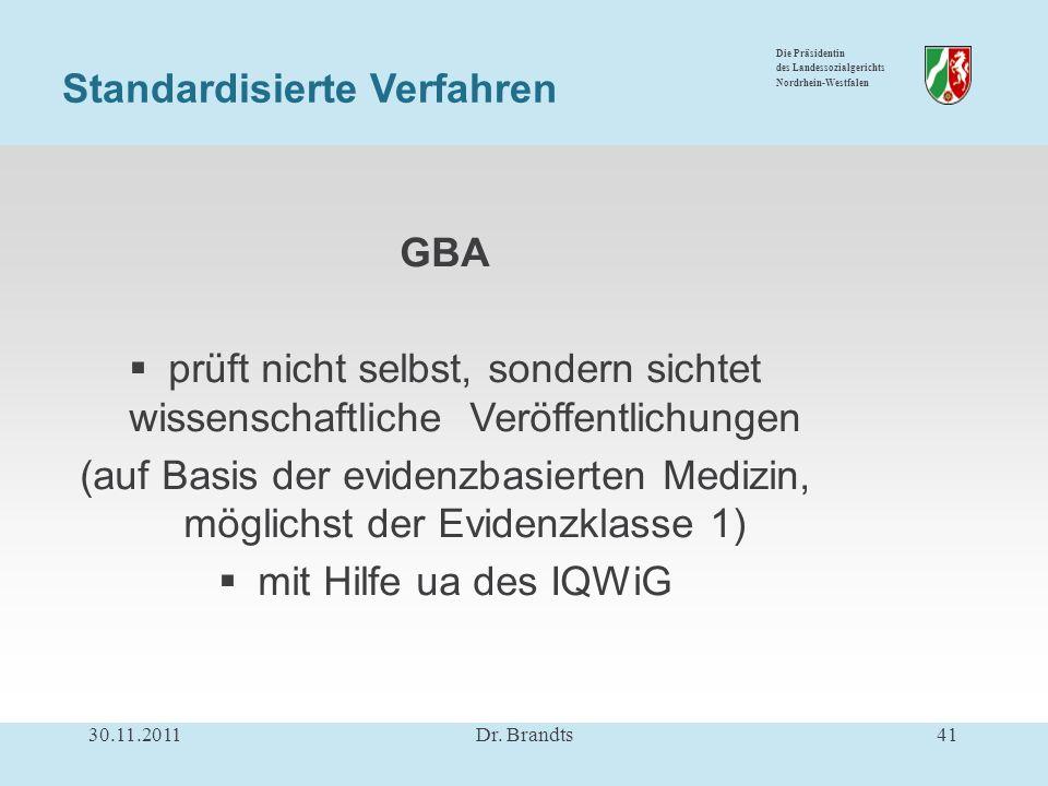 Die Präsidentin des Landessozialgerichts Nordrhein-Westfalen GBA prüft nicht selbst, sondern sichtet wissenschaftliche Veröffentlichungen (auf Basis der evidenzbasierten Medizin, möglichst der Evidenzklasse 1) mit Hilfe ua des IQWiG 30.11.201141Dr.