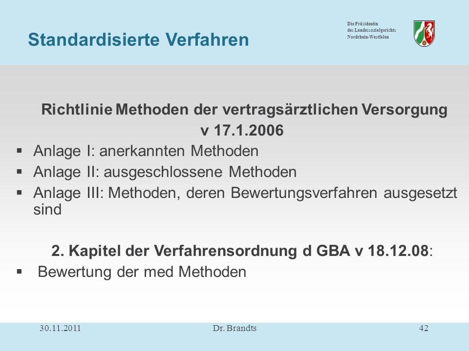 Die Präsidentin des Landessozialgerichts Nordrhein-Westfalen Richtlinie Methoden der vertragsärztlichen Versorgung v 17.1.2006 Anlage I: anerkannten Methoden Anlage II: ausgeschlossene Methoden Anlage III: Methoden, deren Bewertungsverfahren ausgesetzt sind 2.