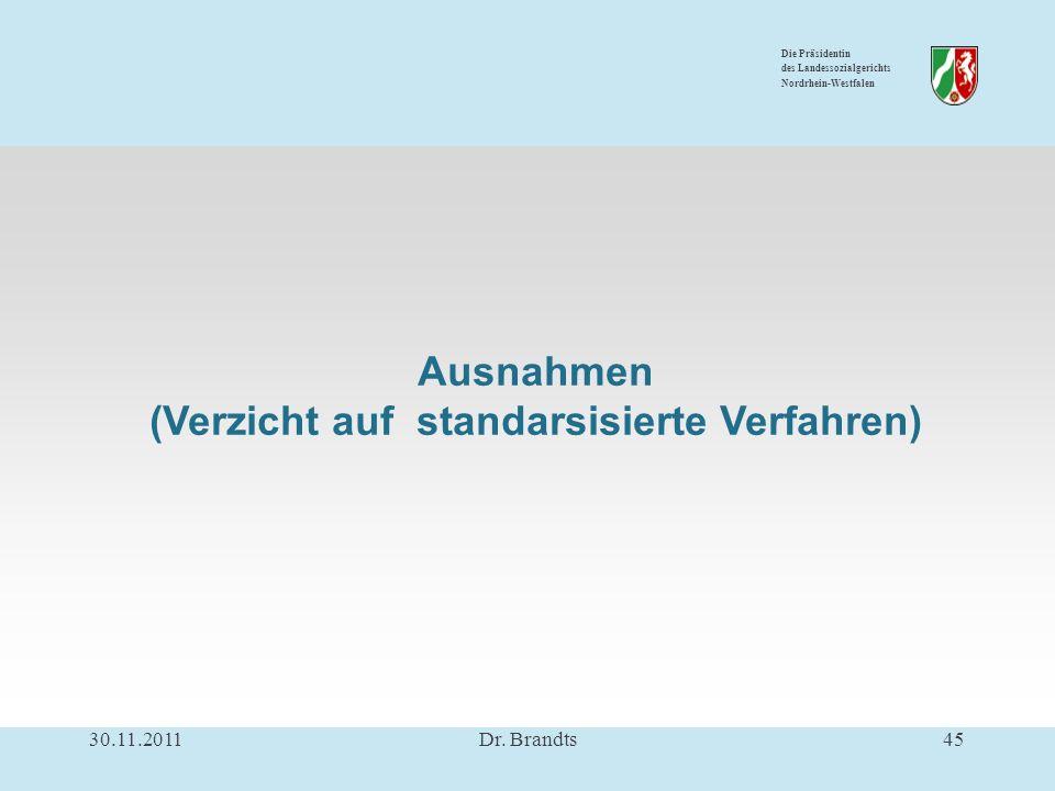 Die Präsidentin des Landessozialgerichts Nordrhein-Westfalen Ausnahmen (Verzicht auf standarsisierte Verfahren) 30.11.201145Dr.