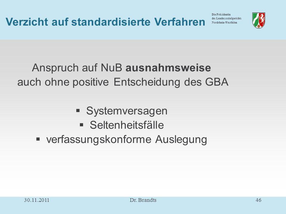 Die Präsidentin des Landessozialgerichts Nordrhein-Westfalen Anspruch auf NuB ausnahmsweise auch ohne positive Entscheidung des GBA Systemversagen Seltenheitsfälle verfassungskonforme Auslegung 30.11.201146Dr.