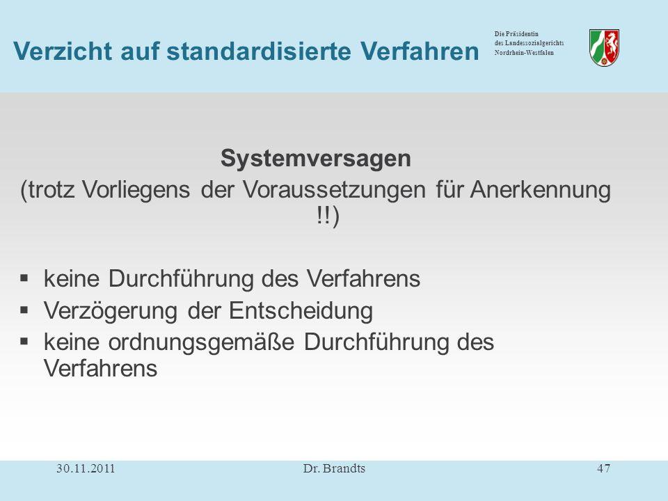 Die Präsidentin des Landessozialgerichts Nordrhein-Westfalen Systemversagen (trotz Vorliegens der Voraussetzungen für Anerkennung !!) keine Durchführung des Verfahrens Verzögerung der Entscheidung keine ordnungsgemäße Durchführung des Verfahrens 30.11.201147Dr.