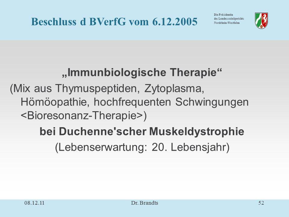 Die Präsidentin des Landessozialgerichts Nordrhein-Westfalen Immunbiologische Therapie (Mix aus Thymuspeptiden, Zytoplasma, Hömöopathie, hochfrequenten Schwingungen ) bei Duchenne scher Muskeldystrophie (Lebenserwartung: 20.