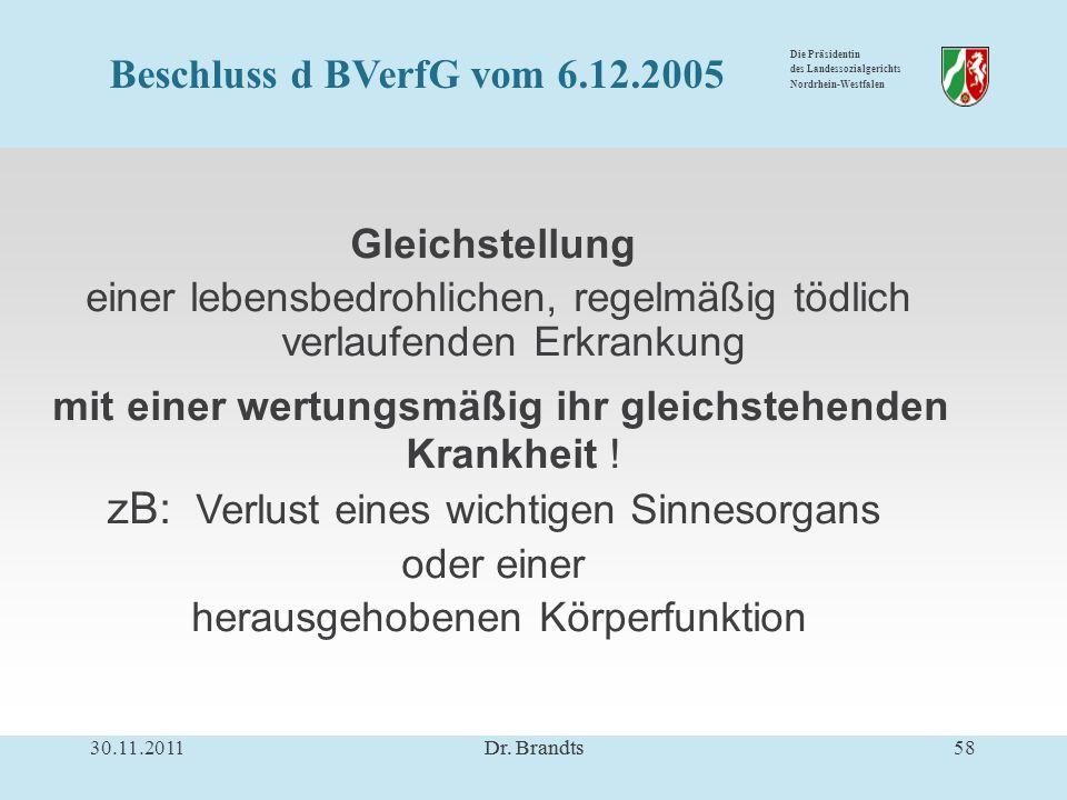 Die Präsidentin des Landessozialgerichts Nordrhein-Westfalen Gleichstellung einer lebensbedrohlichen, regelmäßig tödlich verlaufenden Erkrankung mit einer wertungsmäßig ihr gleichstehenden Krankheit .