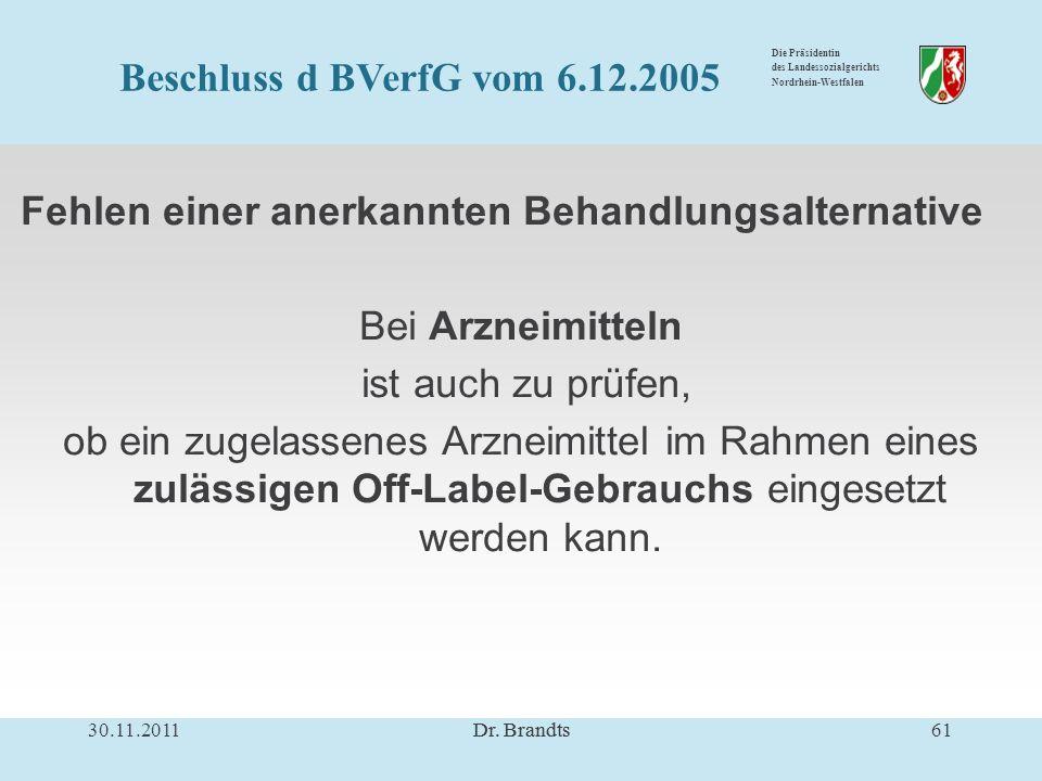 Die Präsidentin des Landessozialgerichts Nordrhein-Westfalen Fehlen einer anerkannten Behandlungsalternative Bei Arzneimitteln ist auch zu prüfen, ob ein zugelassenes Arzneimittel im Rahmen eines zulässigen Off-Label-Gebrauchs eingesetzt werden kann.