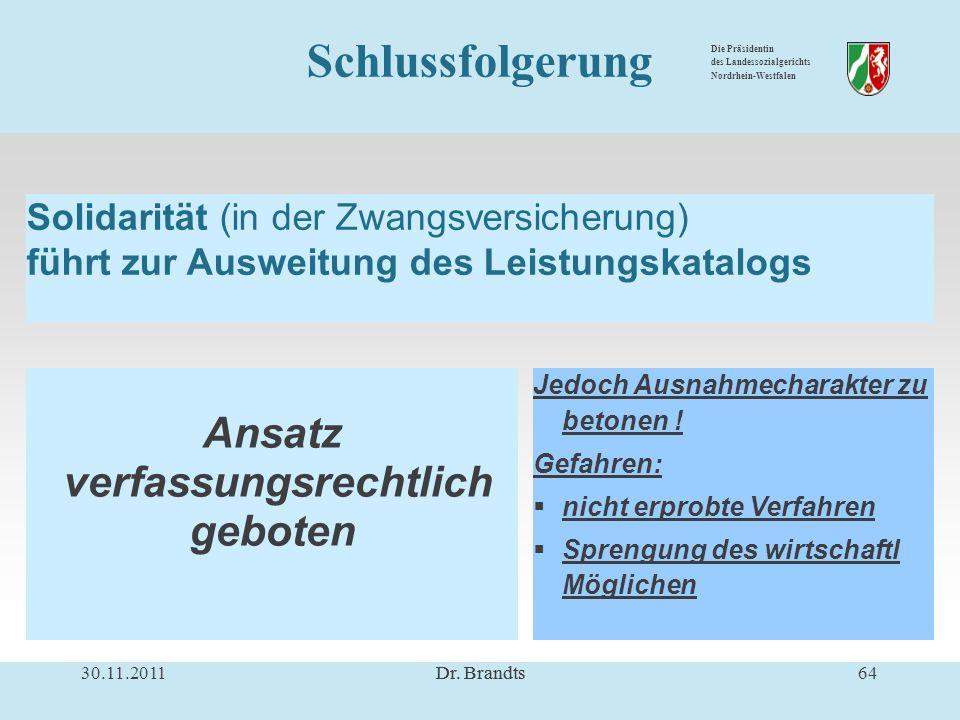 Die Präsidentin des Landessozialgerichts Nordrhein-Westfalen Solidarität (in der Zwangsversicherung) führt zur Ausweitung des Leistungskatalogs Ansatz verfassungsrechtlich geboten Jedoch Ausnahmecharakter zu betonen .
