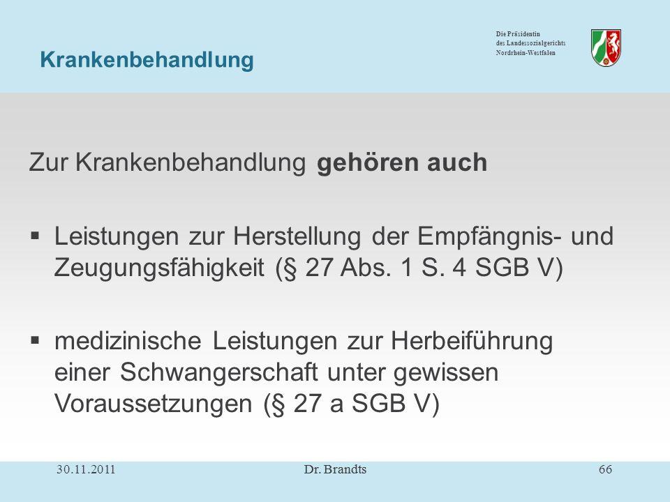 Die Präsidentin des Landessozialgerichts Nordrhein-Westfalen Zur Krankenbehandlung gehören auch Leistungen zur Herstellung der Empfängnis- und Zeugungsfähigkeit (§ 27 Abs.