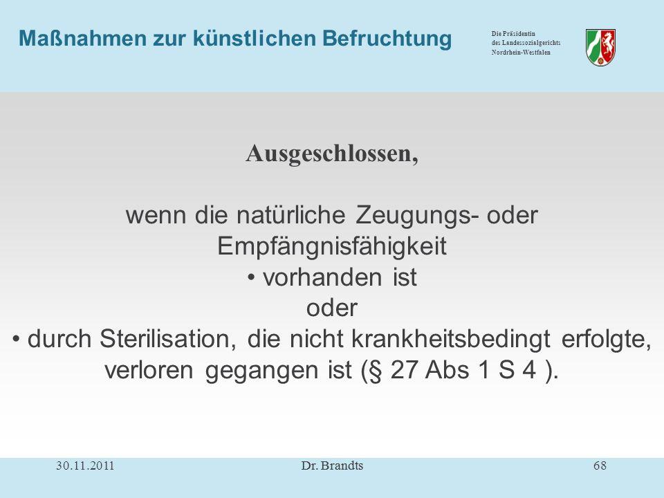 Die Präsidentin des Landessozialgerichts Nordrhein-Westfalen Maßnahmen zur künstlichen Befruchtung Ausgeschlossen, wenn die natürliche Zeugungs- oder Empfängnisfähigkeit vorhanden ist oder durch Sterilisation, die nicht krankheitsbedingt erfolgte, verloren gegangen ist (§ 27 Abs 1 S 4 ).