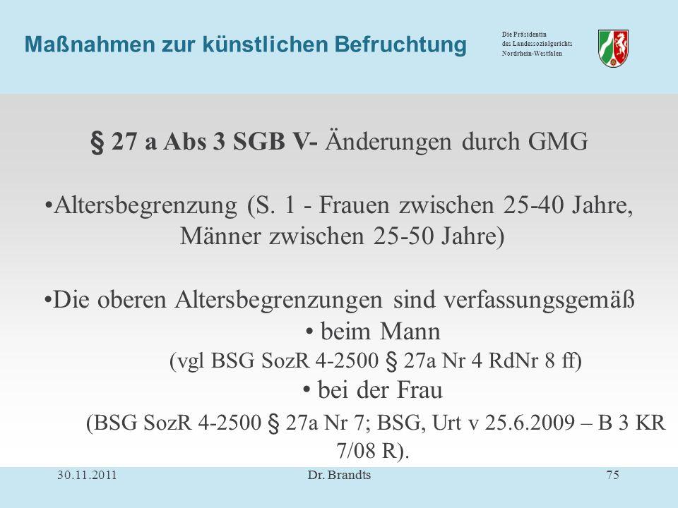 Die Präsidentin des Landessozialgerichts Nordrhein-Westfalen Maßnahmen zur künstlichen Befruchtung § 27 a Abs 3 SGB V- Änderungen durch GMG Altersbegrenzung (S.