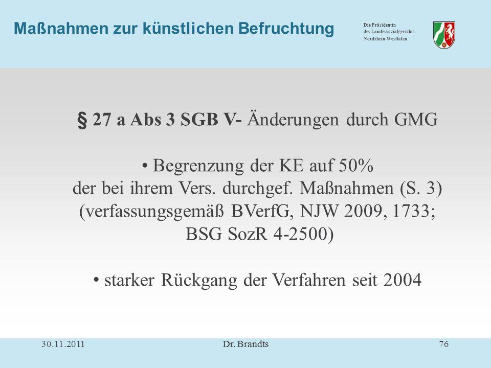 Die Präsidentin des Landessozialgerichts Nordrhein-Westfalen Maßnahmen zur künstlichen Befruchtung § 27 a Abs 3 SGB V- Änderungen durch GMG Begrenzung der KE auf 50% der bei ihrem Vers.