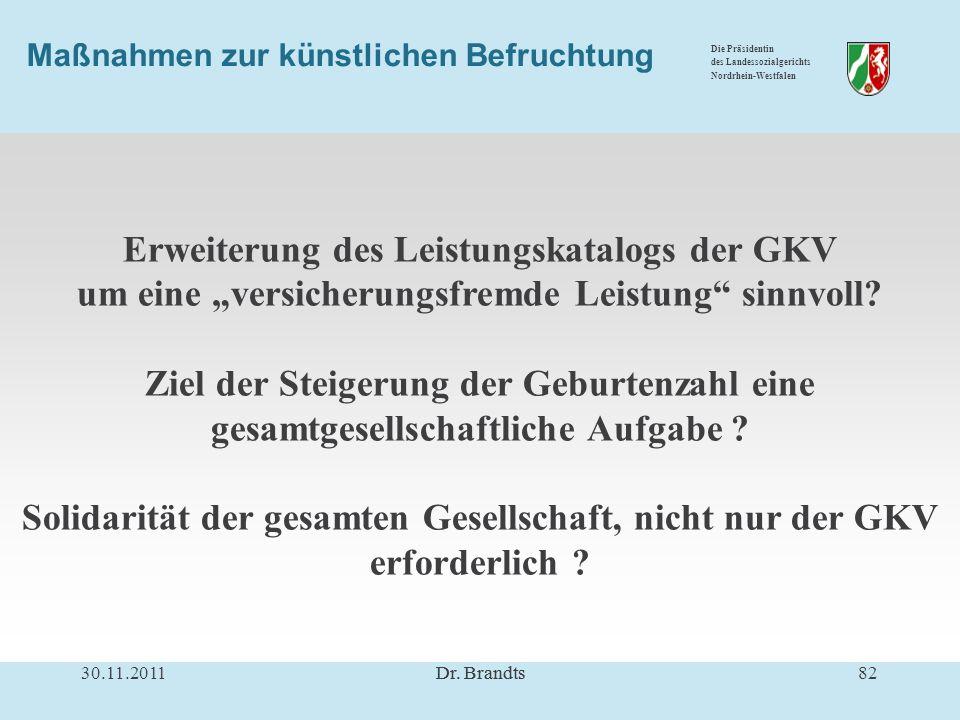 Die Präsidentin des Landessozialgerichts Nordrhein-Westfalen Maßnahmen zur künstlichen Befruchtung Erweiterung des Leistungskatalogs der GKV um eine versicherungsfremde Leistung sinnvoll.