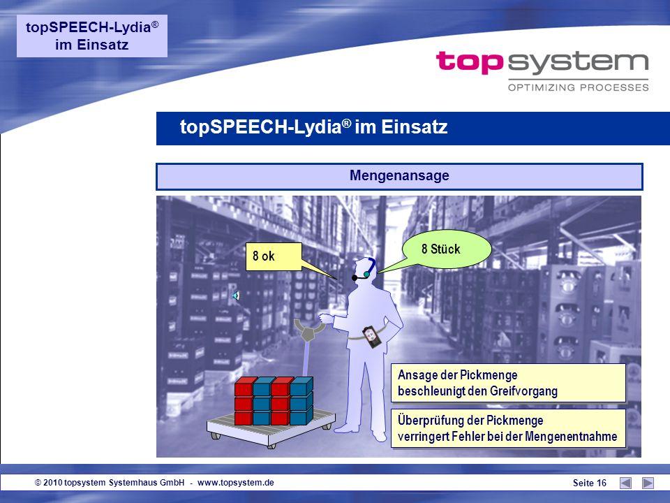 © 2010 topsystem Systemhaus GmbH - www.topsystem.de Seite 15 Ansage des Lagerplatzes topSPEECH-Lydia ® im Einsatz 37 ok Platz 123 Abfrage der Platzprü