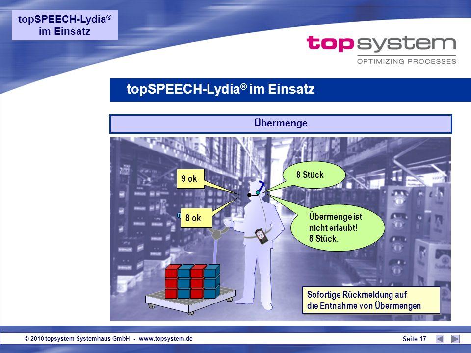 © 2010 topsystem Systemhaus GmbH - www.topsystem.de Seite 16 8 ok 8 Stück Mengenansage topSPEECH-Lydia ® im Einsatz Überprüfung der Pickmenge verringe