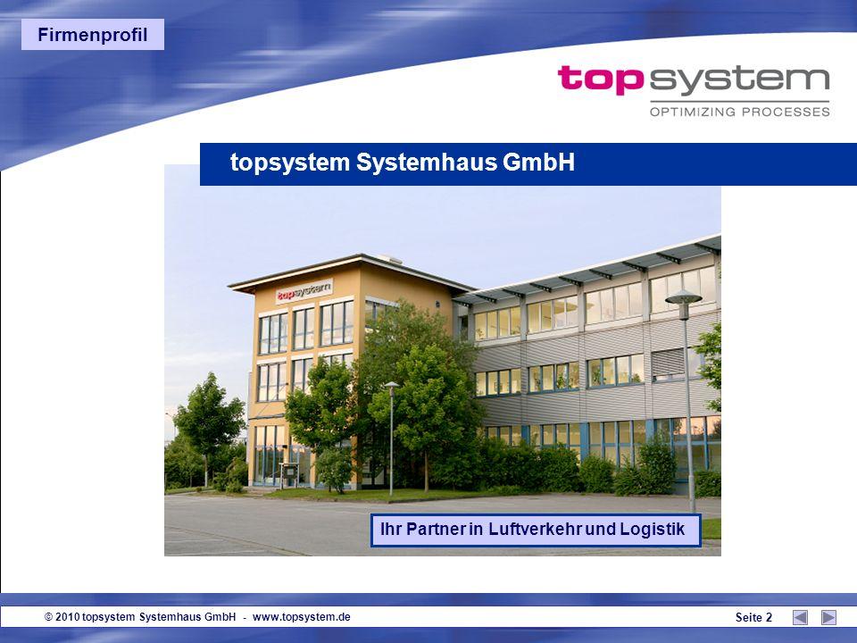 © 2010 topsystem Systemhaus GmbH - www.topsystem.de Seite 2 topsystem Systemhaus GmbH Ihr Partner in Luftverkehr und Logistik Firmenprofil