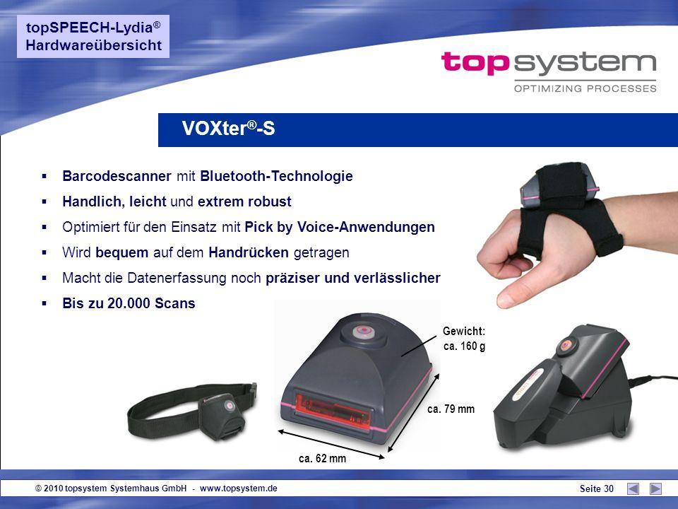© 2010 topsystem Systemhaus GmbH - www.topsystem.de Seite 29 topSPEECH-Lydia ® Hardwareübersicht Robuster Sprachclient Made in Germany, optimiert für