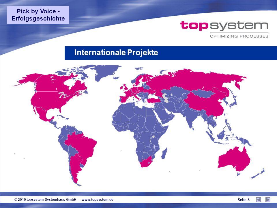 © 2010 topsystem Systemhaus GmbH - www.topsystem.de Seite 8 Internationale Projekte Pick by Voice - Erfolgsgeschichte