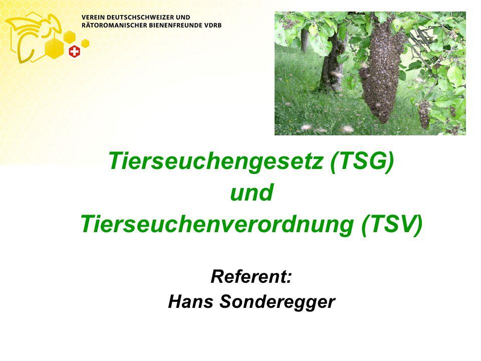 Tierseuchengesetz (TSG) und Tierseuchenverordnung (TSV) Referent: Hans Sonderegger