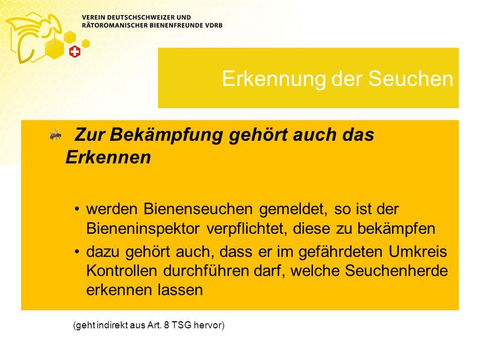 Erkennung der Seuchen Zur Bekämpfung gehört auch das Erkennen werden Bienenseuchen gemeldet, so ist der Bieneninspektor verpflichtet, diese zu bekämpf