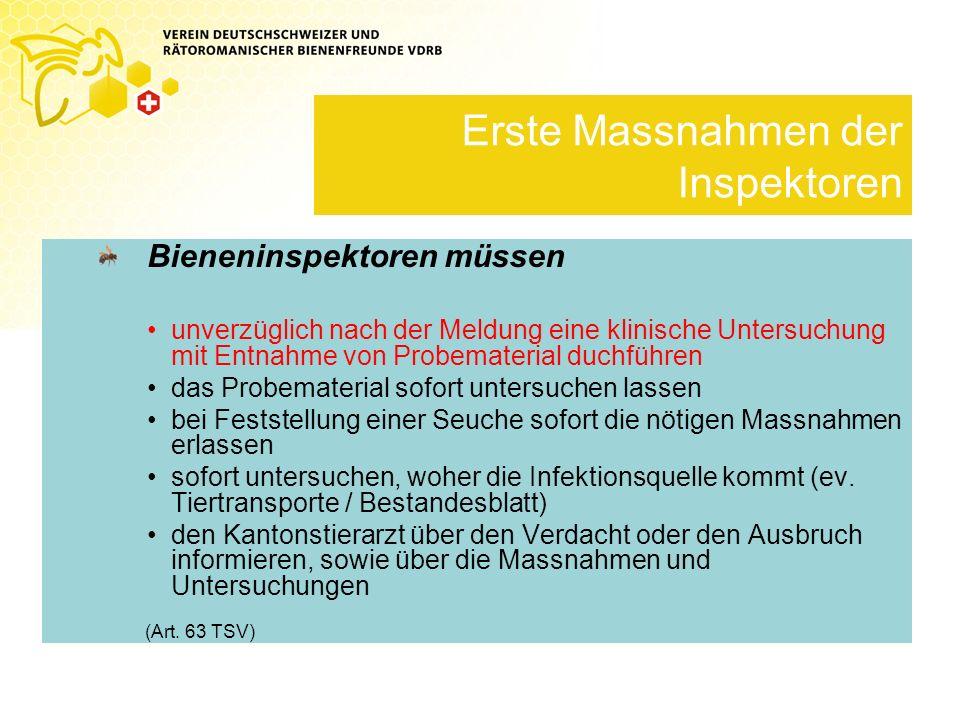 Erste Massnahmen der Inspektoren Bieneninspektoren müssen unverzüglich nach der Meldung eine klinische Untersuchung mit Entnahme von Probematerial duc