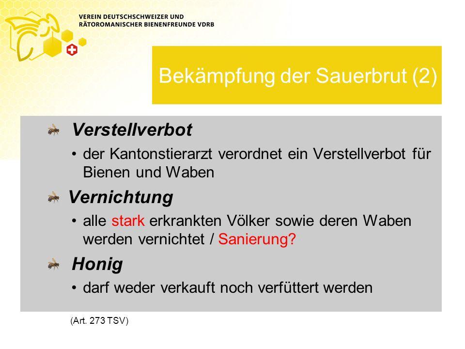 Bekämpfung der Sauerbrut (2) Verstellverbot der Kantonstierarzt verordnet ein Verstellverbot für Bienen und Waben Vernichtung alle stark erkrankten Völker sowie deren Waben werden vernichtet / Sanierung.
