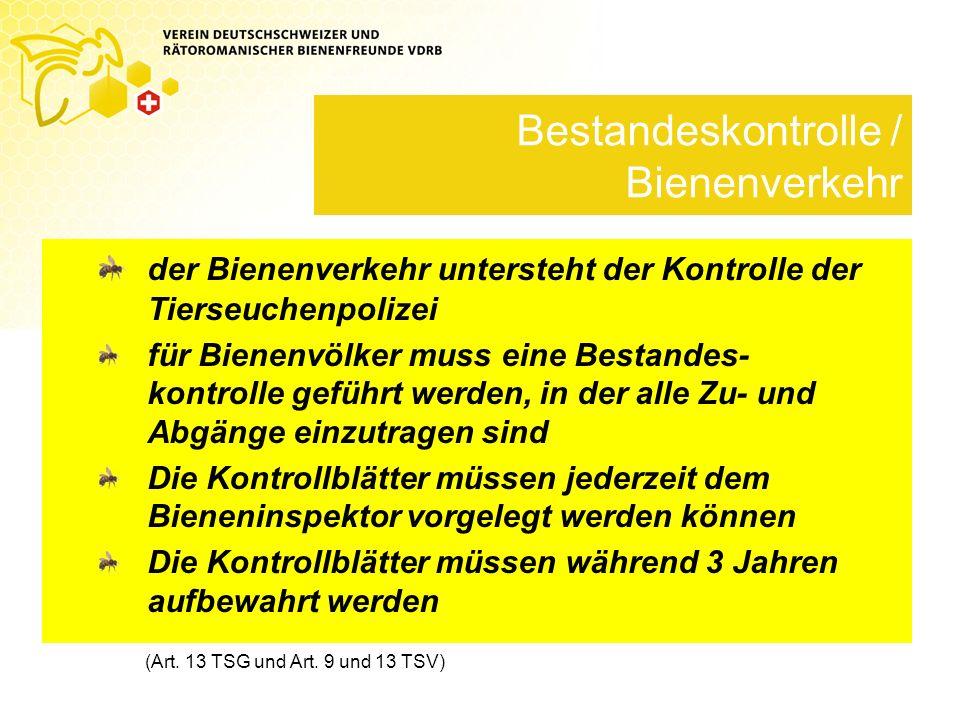 Bestandeskontrolle / Bienenverkehr der Bienenverkehr untersteht der Kontrolle der Tierseuchenpolizei für Bienenvölker muss eine Bestandes- kontrolle g