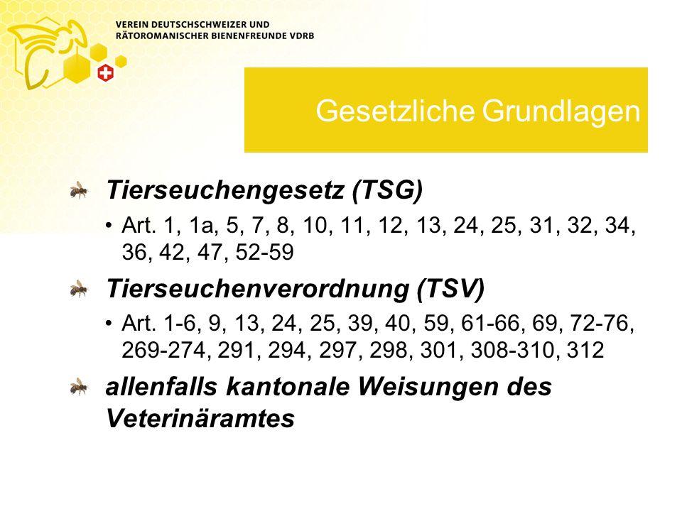 Gesetzliche Grundlagen Tierseuchengesetz (TSG) Art. 1, 1a, 5, 7, 8, 10, 11, 12, 13, 24, 25, 31, 32, 34, 36, 42, 47, 52-59 Tierseuchenverordnung (TSV)