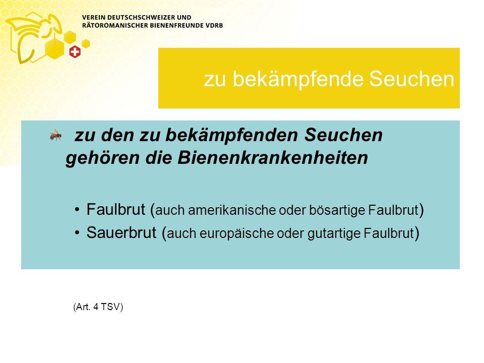 zu bekämpfende Seuchen zu den zu bekämpfenden Seuchen gehören die Bienenkrankenheiten Faulbrut ( auch amerikanische oder bösartige Faulbrut ) Sauerbrut ( auch europäische oder gutartige Faulbrut ) (Art.