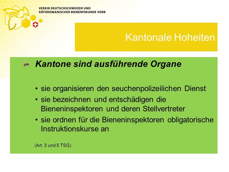 Kantonale Hoheiten Kantone sind ausführende Organe sie organisieren den seuchenpolizeilichen Dienst sie bezeichnen und entschädigen die Bieneninspekto