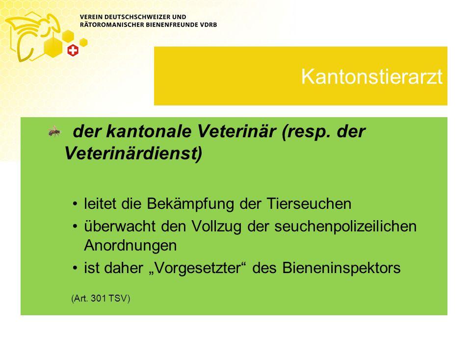 Kantonstierarzt der kantonale Veterinär (resp. der Veterinärdienst) leitet die Bekämpfung der Tierseuchen überwacht den Vollzug der seuchenpolizeilich