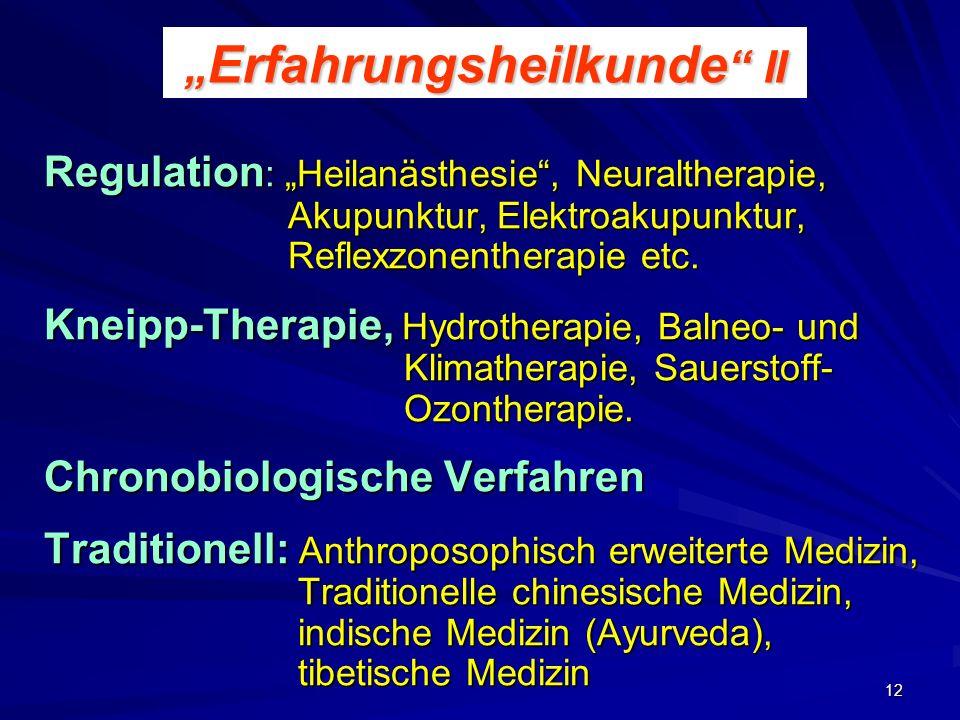 12 Erfahrungsheilkunde II Erfahrungsheilkunde II Regulation : Heilanästhesie, Neuraltherapie, Akupunktur, Elektroakupunktur, Reflexzonentherapie etc.