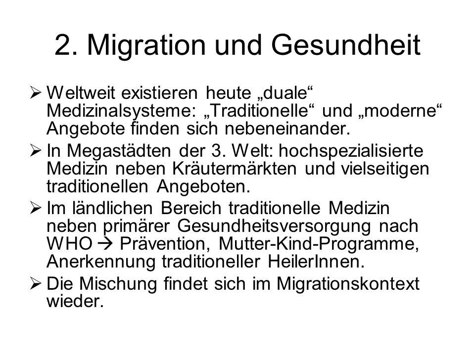 2. Migration und Gesundheit Weltweit existieren heute duale Medizinalsysteme: Traditionelle und moderne Angebote finden sich nebeneinander. In Megastä