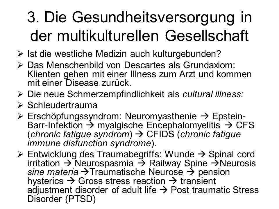 3. Die Gesundheitsversorgung in der multikulturellen Gesellschaft Ist die westliche Medizin auch kulturgebunden? Das Menschenbild von Descartes als Gr