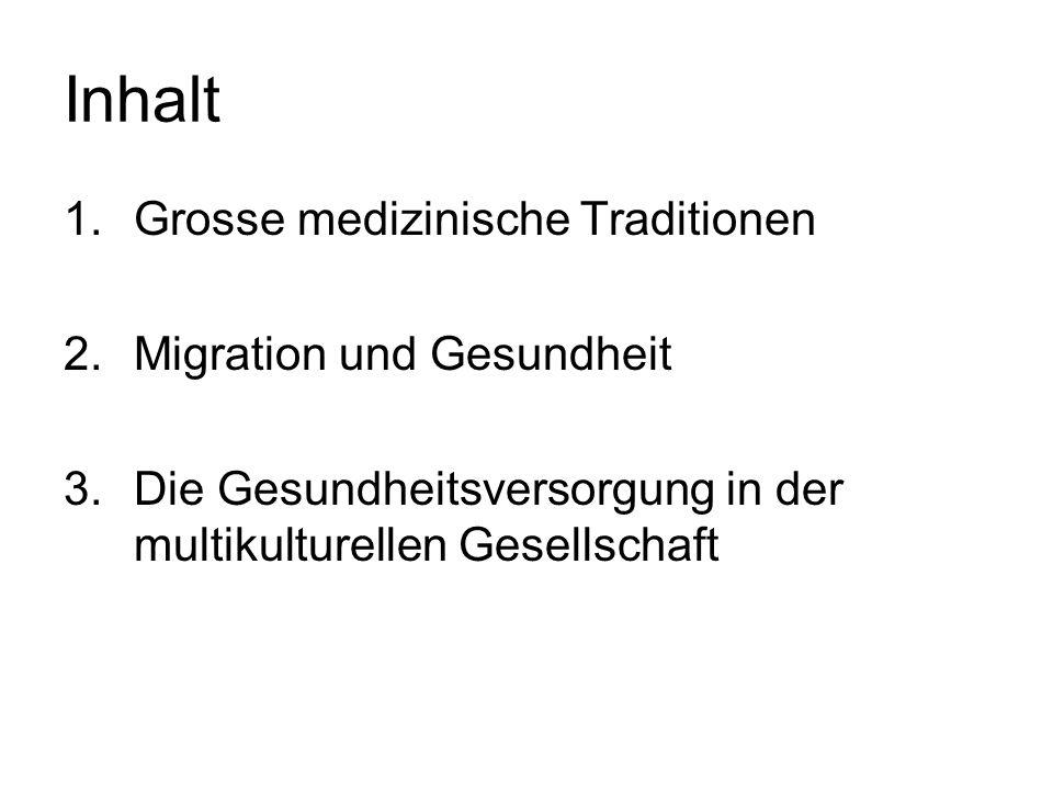 Inhalt 1.Grosse medizinische Traditionen 2.Migration und Gesundheit 3.Die Gesundheitsversorgung in der multikulturellen Gesellschaft