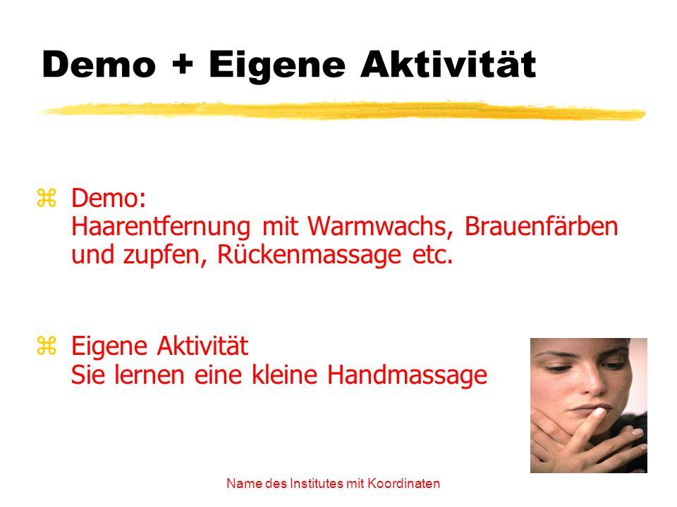 Name des Institutes mit Koordinaten Demo + Eigene Aktivität zDemo: Haarentfernung mit Warmwachs, Brauenfärben und zupfen, Rückenmassage etc. zEigene A
