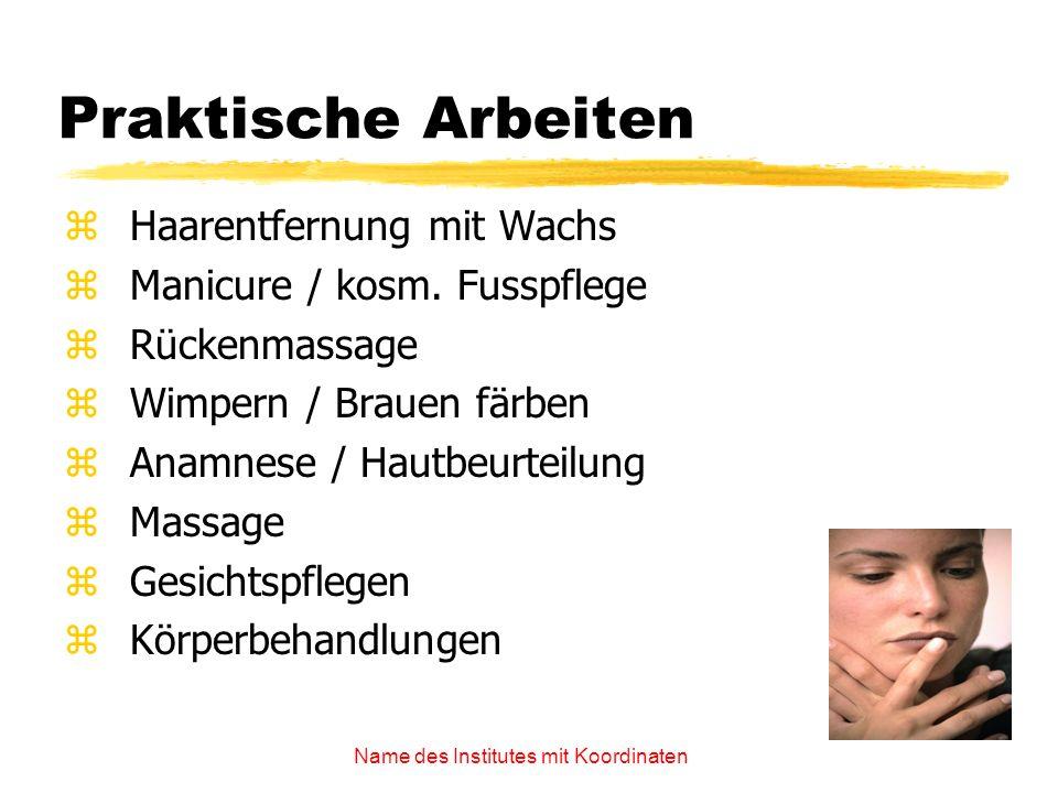 Name des Institutes mit Koordinaten Praktische Arbeiten zHaarentfernung mit Wachs zManicure / kosm. Fusspflege zRückenmassage zWimpern / Brauen färben