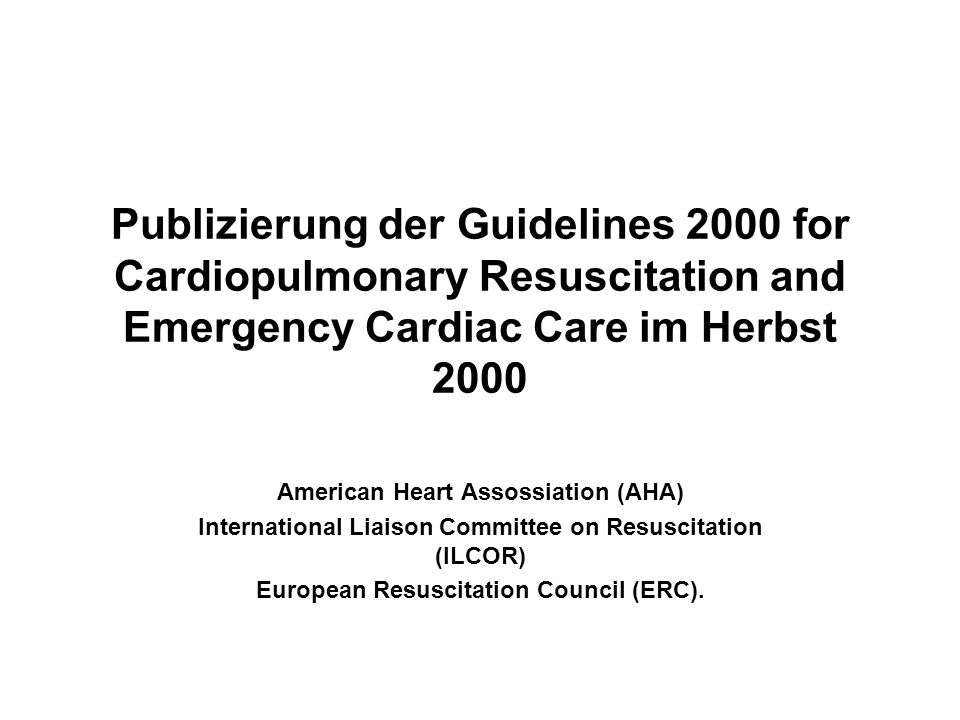 Publizierung der Guidelines 2000 for Cardiopulmonary Resuscitation and Emergency Cardiac Care im Herbst 2000 American Heart Assossiation (AHA) Interna
