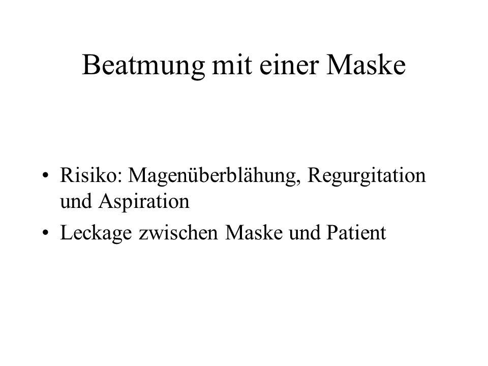 Beatmung mit einer Maske Risiko: Magenüberblähung, Regurgitation und Aspiration Leckage zwischen Maske und Patient