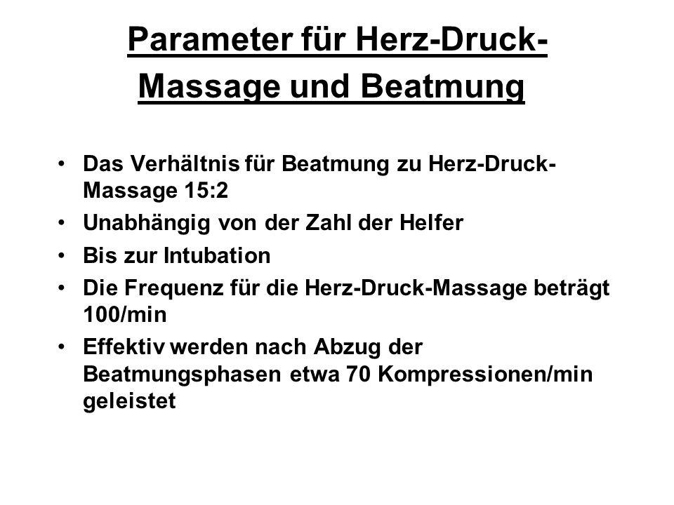 Parameter für Herz-Druck- Massage und Beatmung Das Verhältnis für Beatmung zu Herz-Druck- Massage 15:2 Unabhängig von der Zahl der Helfer Bis zur Intu