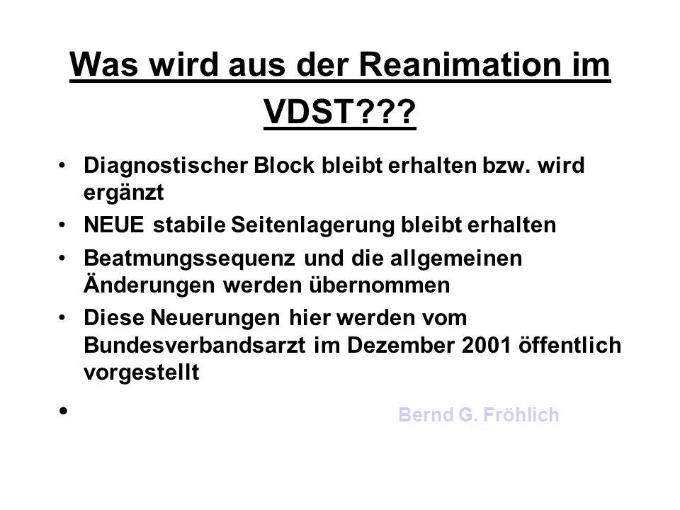 Was wird aus der Reanimation im VDST??? Diagnostischer Block bleibt erhalten bzw. wird ergänzt NEUE stabile Seitenlagerung bleibt erhalten Beatmungsse