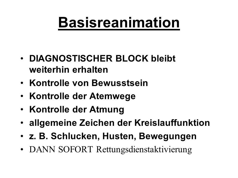 Basisreanimation DIAGNOSTISCHER BLOCK bleibt weiterhin erhalten Kontrolle von Bewusstsein Kontrolle der Atemwege Kontrolle der Atmung allgemeine Zeich