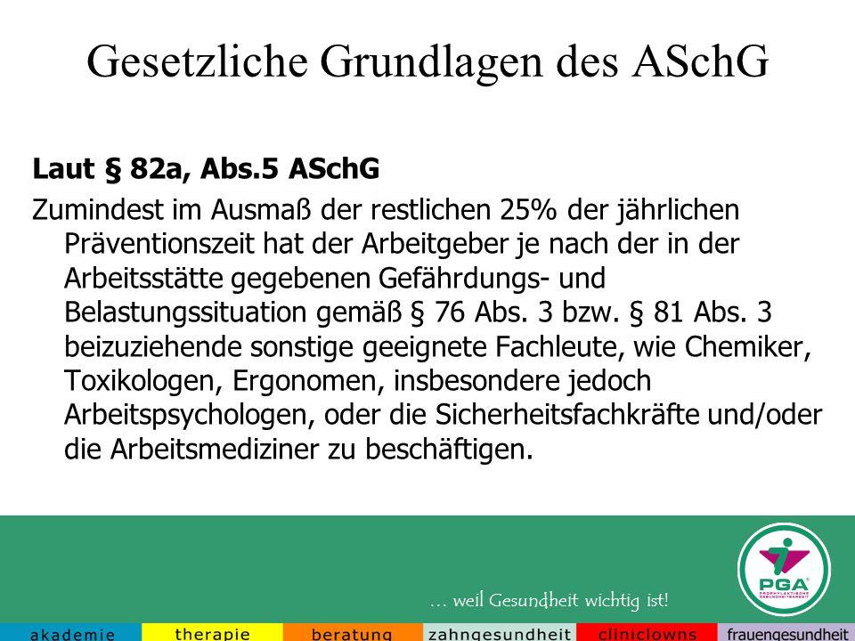 … weil Gesundheit wichtig ist! Gesetzliche Grundlagen des ASchG Laut § 82a, Abs.5 ASchG Zumindest im Ausmaß der restlichen 25% der jährlichen Präventi