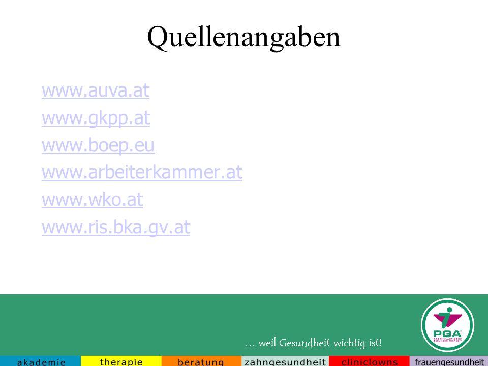 … weil Gesundheit wichtig ist! Quellenangaben www.auva.at www.gkpp.at www.boep.eu www.arbeiterkammer.at www.wko.at www.ris.bka.gv.at