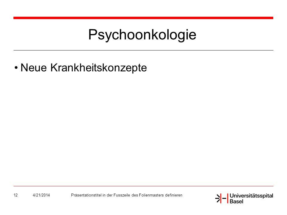 Psychoonkologie Neue Krankheitskonzepte 4/21/2014Präsentationstitel in der Fusszeile des Folienmasters definieren12