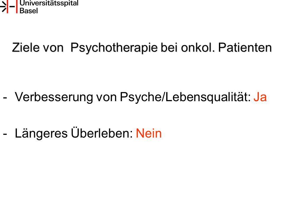 -Verbesserung von Psyche/Lebensqualität: Ja -Längeres Überleben: Nein Ziele von Psychotherapie bei onkol.